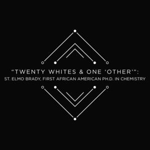 "Black background with the words ""Tenty Whites & One 'Other'"": St. Elmo Brady, First African American Ph.D. in Chemistry"