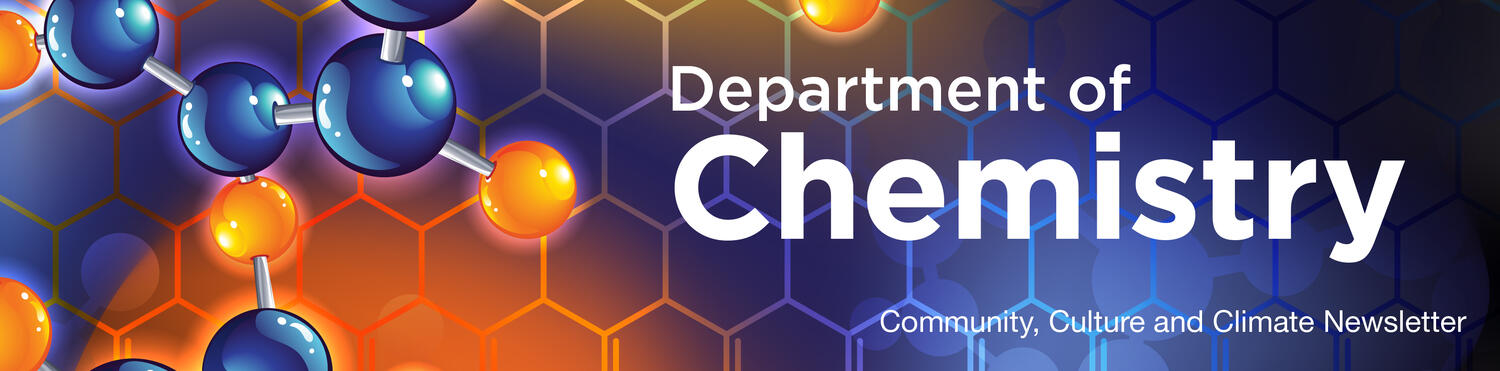 "chemistry image with the words ""Department of Chemistry Community, Culture and Climate Newsletter"""