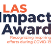 Graphic that says: LAS Impact Award: Recognizing inspiring efforts during COVID-19